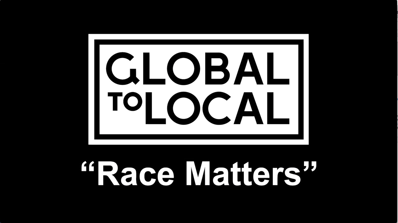 Global to Local: Race Matters (Full Program)