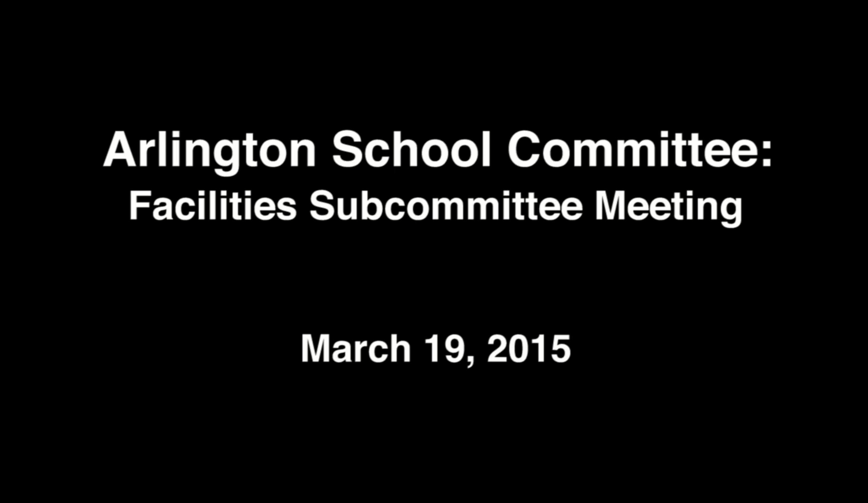 Arlington School Committee, Facilities Subcommittee Meeting – March 19, 2015