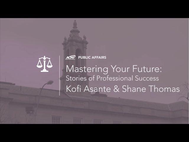 Mastering Your Future: Tales of Professional Success – Kofi Asante & Shane Thomas