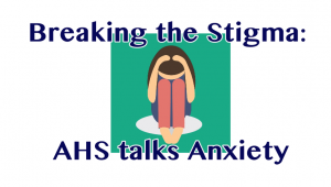 Breaking the Stigma: AHS Talks Anxiety