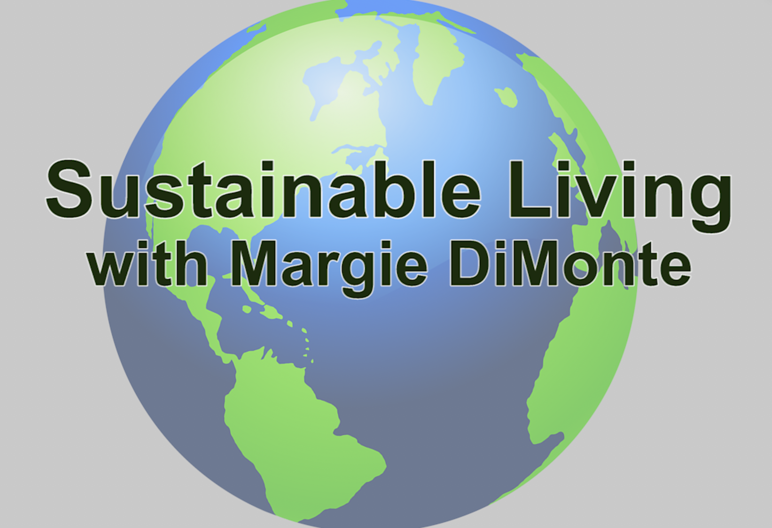 Sustainable LIving with Margie DiMonte