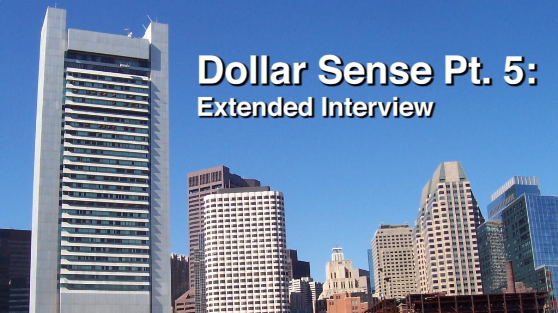 Dollar Sense Pt. 5 – Extended Interview