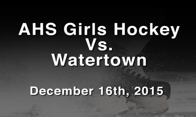 AHS Varsity Girls Hockey vs Watertown – December 16, 2015