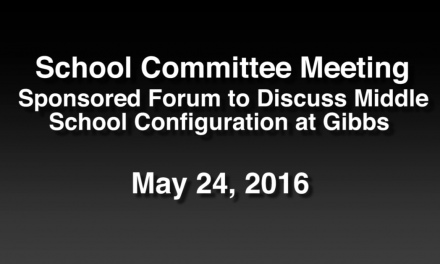 School Committee Meeting Sponsored Forum to Discuss Middle School Configuration at Gibbs – May 24, 2016