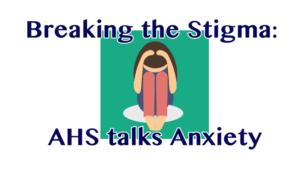 Breaking the Stigma: AHS Talks Anxiety