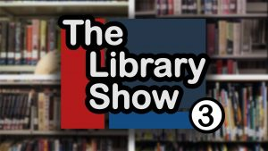 The Library Show – Ep 3