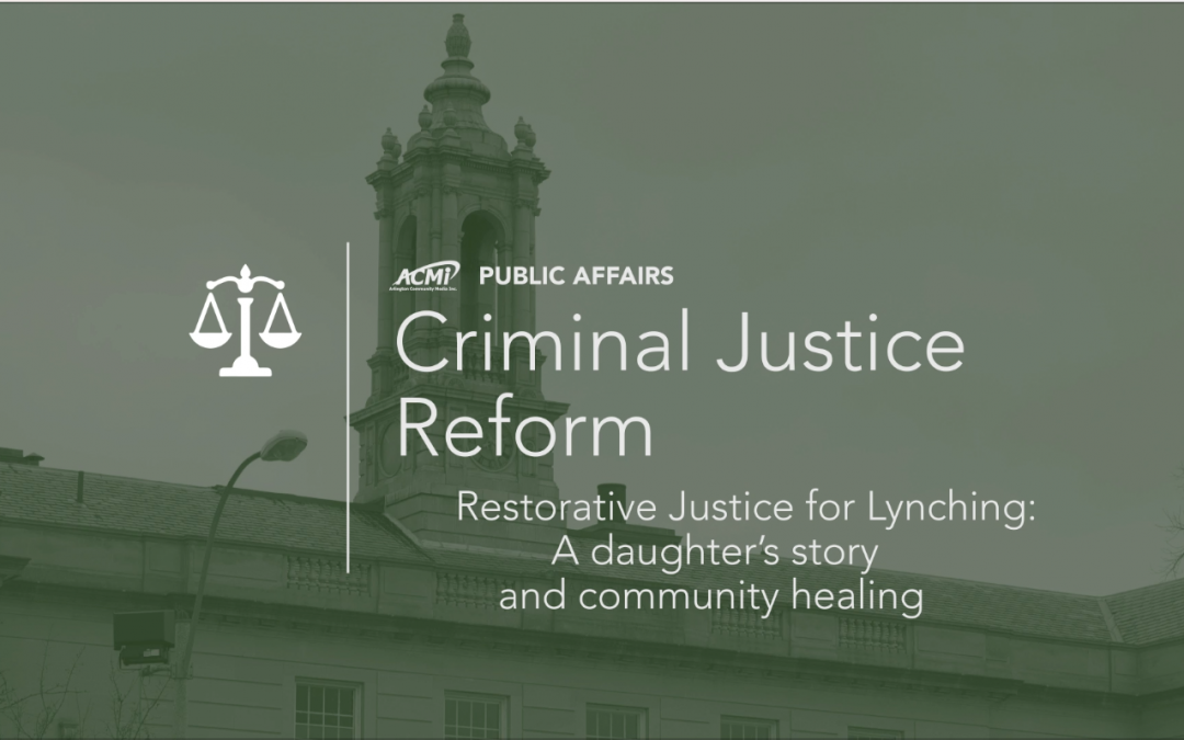 Criminal Justice Reform Series: Restorative Justice for Lynching – A Daughter's Story