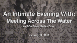 An Intimate Evening With: Meeting Across The Water – An ACA Salon Series Event