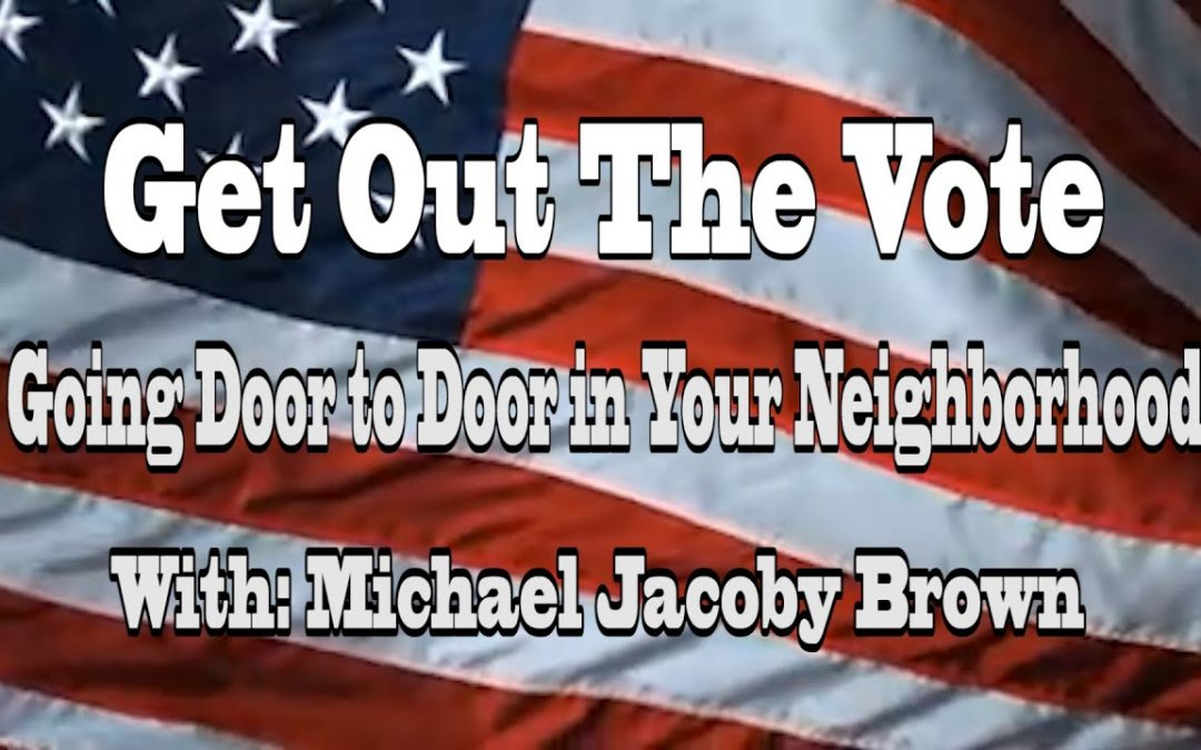 Get Out The Vote: Going Door To Door in Your Neighborhood With: Michael Jacoby Brown