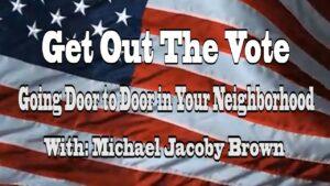 Get Out The Vote: Going Door To Door in Your Neighborhood With: Michael Jacoby Brown