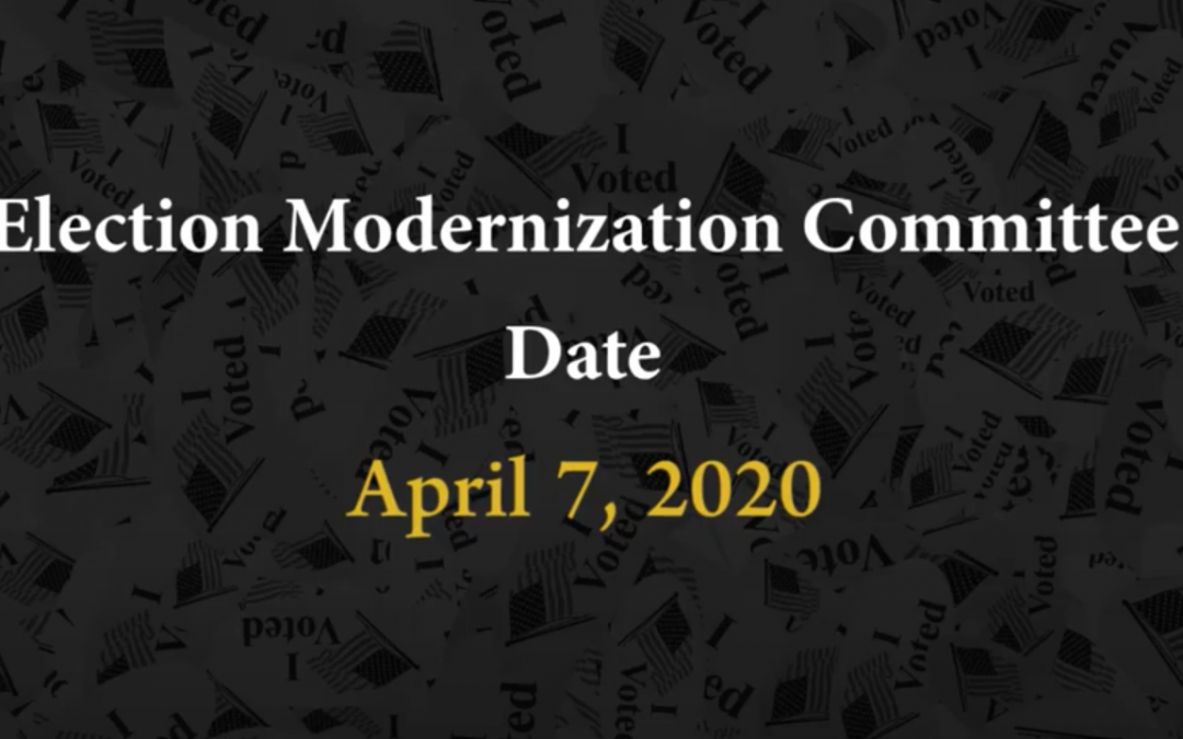 Meeting of the Election Modernization Committee – April 7, 2020