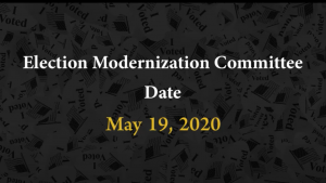 Meeting of the Election Modernization Committee – May 19, 2020