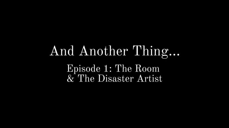 And Another Thing… (Episode 1: The Room & The Disaster Artist)