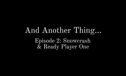 And Another Thing…(Episode 2: Snowcrash and Ready Player One)