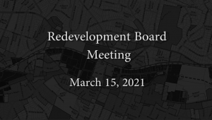 Redevelopment Board Meeting – March 15, 2021