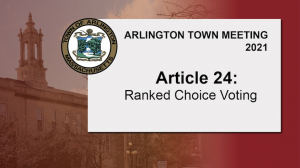 Warrant Article 24: Ranked Choice Voting – Town Meeting 2021