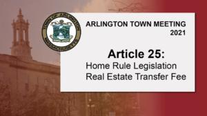 Warrant Article 25: Home Rule Legislation Real Estate Transfer Fee – Town Meeting 2021