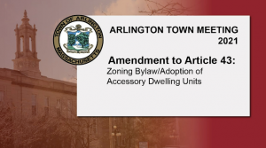 Amendment to Article 43: Zoning Bylaw/Adoption of Accessory Dwelling Units – Town Meeting 2021