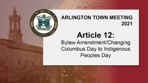 Warrant Article 12: Bylaw Amendment/Changing Columbus Day to Indigenous Peoples Day – Town Meeting 2021