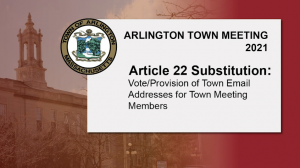 Warrant Article 22 Substitution: Vote/Provision of Town Email Addresses for Town Meeting Members – Town Meeting 2021