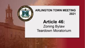 Warrant Article 46: Zoning Bylaw, Teardown Moratorium – Town Meeting 2021