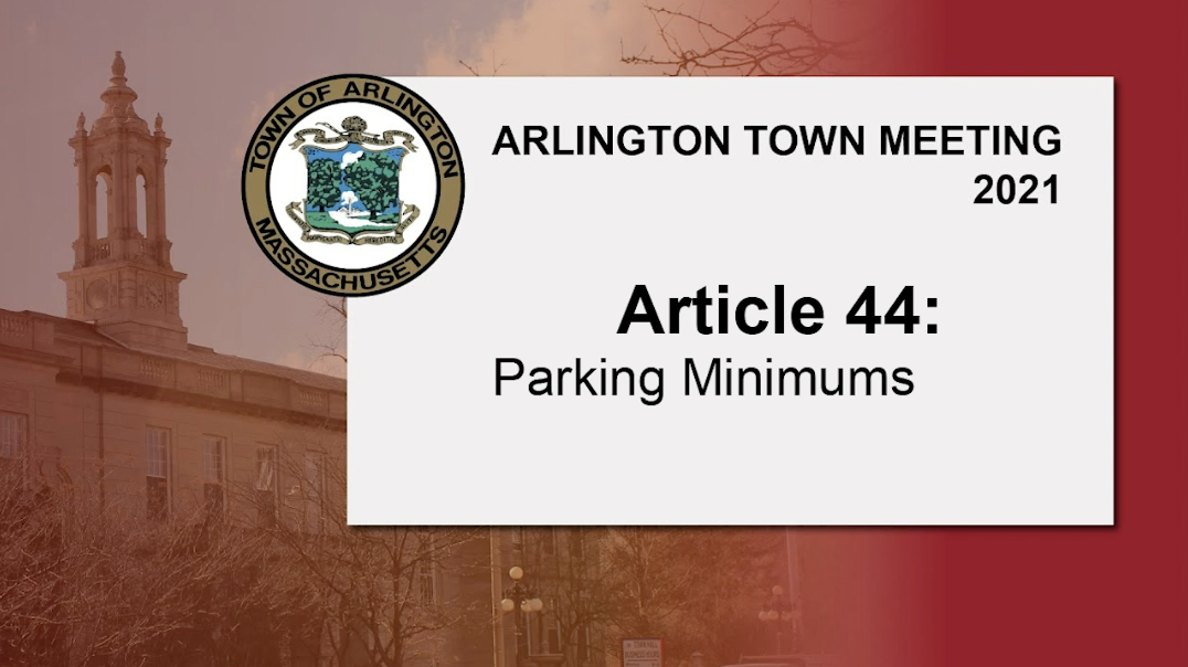 Warrant Article 44: Parking Minimums – Town Meeting 2021