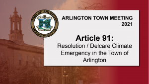 Warrant Article 91: Resolution / Declare Climate Emergency in the Town of Arlington – Town Meeting 2021