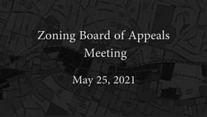 Zoning Board of Appeals – May 25, 2021
