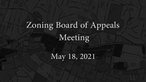 Zoning Board of Appeals – May 18, 2021