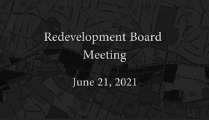 Redevelopment Board Meeting – June 21, 2021