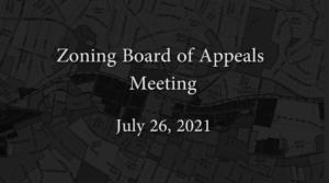 Zoning Board of Appeals – July 26, 2021