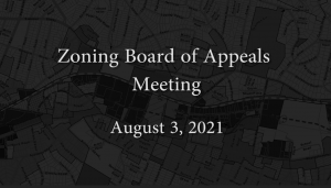 Zoning Board of Appeals – August 3, 2021